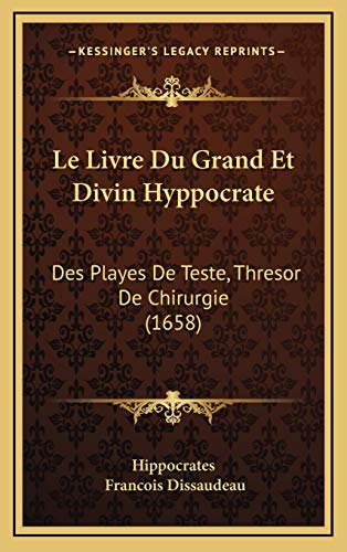 9781165573363: Le Livre Du Grand Et Divin Hyppocrate: Des Playes De Teste, Thresor De Chirurgie (1658) (French Edition)