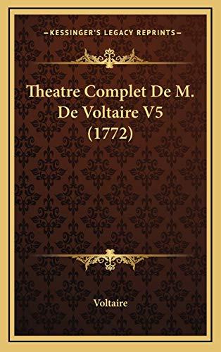 9781165573899: Theatre Complet De M. De Voltaire V5 (1772) (French Edition)