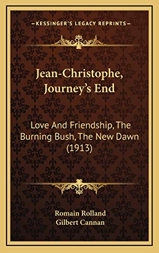9781165574629: Jean-Christophe, Journey's End: Love And Friendship, The Burning Bush, The New Dawn (1913)