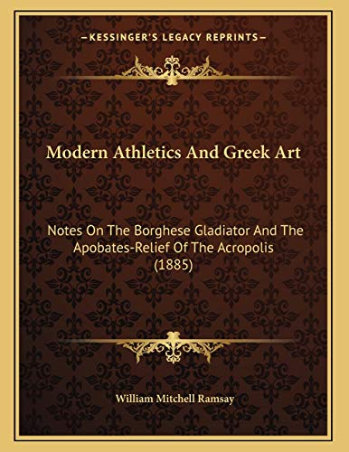 9781165577019: Modern Athletics And Greek Art: Notes On The Borghese Gladiator And The Apobates-Relief Of The Acropolis (1885)