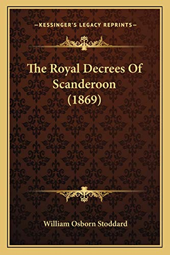 9781165582891: The Royal Decrees Of Scanderoon (1869)
