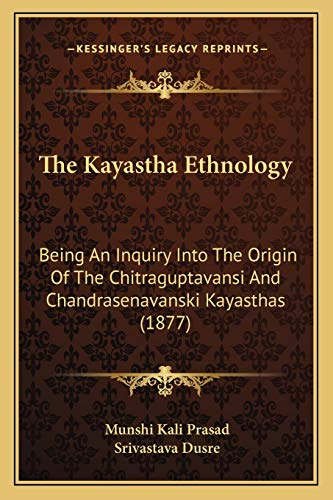 9781165583034: The Kayastha Ethnology: Being An Inquiry Into The Origin Of The Chitraguptavansi And Chandrasenavanski Kayasthas (1877)