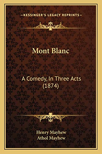 Mont Blanc: A Comedy, In Three Acts (1874) (1165583453) by Henry Mayhew; Athol Mayhew
