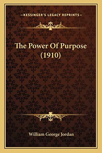 9781165583638: The Power Of Purpose (1910)