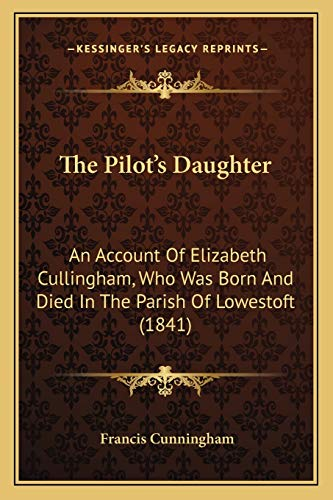 9781165585441: The Pilot's Daughter: An Account Of Elizabeth Cullingham, Who Was Born And Died In The Parish Of Lowestoft (1841)