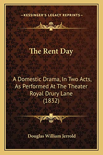9781165585472: The Rent Day: A Domestic Drama, In Two Acts, As Performed At The Theater Royal Drury Lane (1832)