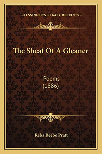 9781165587919: The Sheaf Of A Gleaner: Poems (1886)