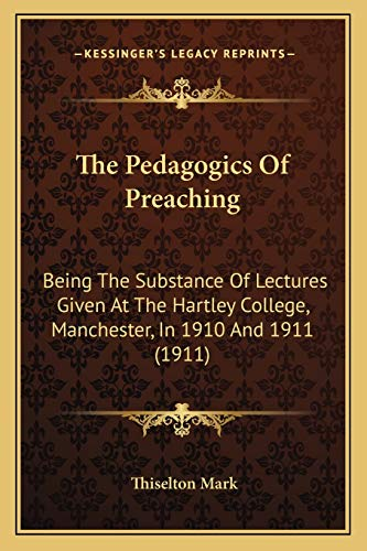 9781165588114: The Pedagogics Of Preaching: Being The Substance Of Lectures Given At The Hartley College, Manchester, In 1910 And 1911 (1911)