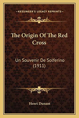 9781165588909: The Origin of the Red Cross: Un Souvenir de Solferino (1911)