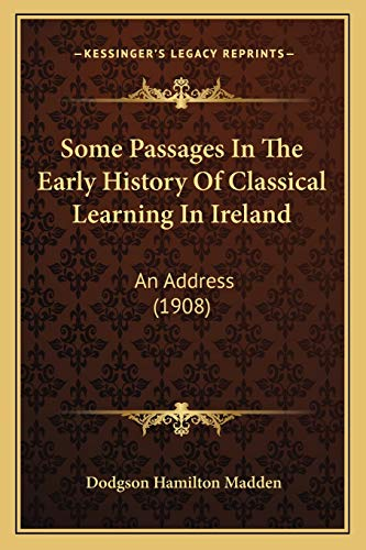 9781165589135: Some Passages In The Early History Of Classical Learning In Ireland: An Address (1908)