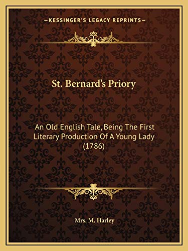 9781165591411: St. Bernard's Priory: An Old English Tale, Being The First Literary Production Of A Young Lady (1786)