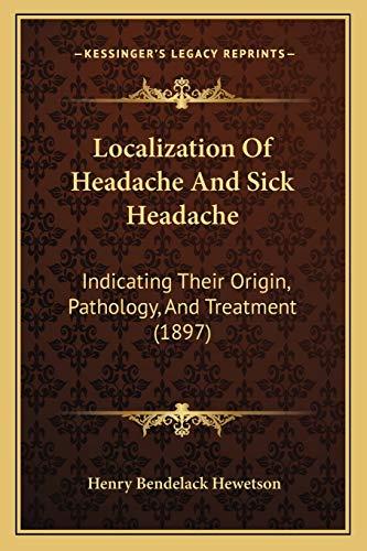 9781165592586: Localization Of Headache And Sick Headache: Indicating Their Origin, Pathology, And Treatment (1897)