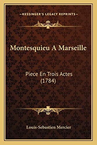 Montesquieu A Marseille: Piece En Trois Actes (1784) (9781165592760) by Louis-Sebastien Mercier