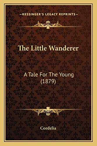 9781165593309: The Little Wanderer: A Tale For The Young (1879)