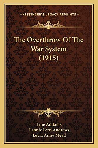 The Overthrow Of The War System (1915) (1165593580) by Addams, Jane; Andrews, Fannie Fern