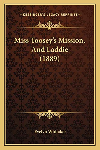9781165594085: Miss Toosey's Mission, and Laddie (1889)