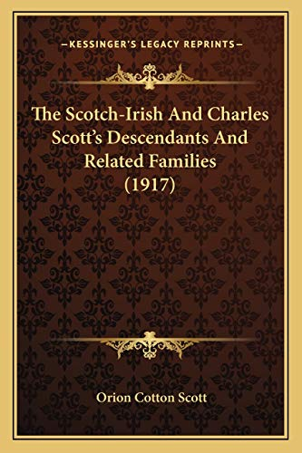 9781165595358: The Scotch-Irish And Charles Scott's Descendants And Related Families (1917)