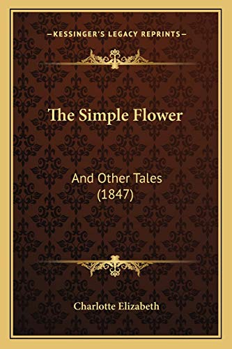 The Simple Flower: And Other Tales (1847) (1165595370) by Elizabeth, Charlotte
