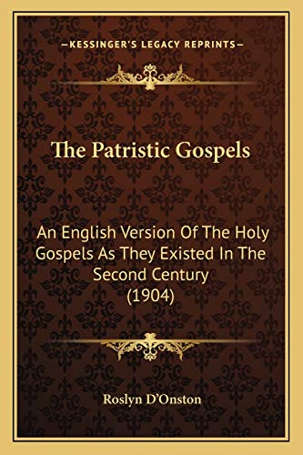 9781165595495: The Patristic Gospels: An English Version Of The Holy Gospels As They Existed In The Second Century (1904)