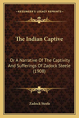 9781165596706: The Indian Captive: Or A Narrative Of The Captivity And Sufferings Of Zadock Steele (1908)