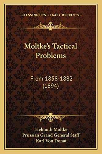 9781165596850: Moltke's Tactical Problems: From 1858-1882 (1894)