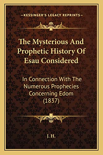 9781165596966: The Mysterious And Prophetic History Of Esau Considered: In Connection With The Numerous Prophecies Concerning Edom (1837)