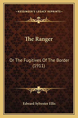 9781165600595: The Ranger: Or The Fugitives Of The Border (1911)