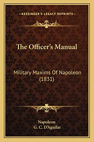 9781165602230: The Officer's Manual: Military Maxims Of Napoleon (1831)