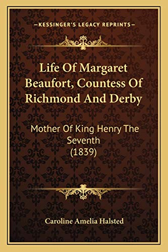 9781165604005: Life of Margaret Beaufort, Countess of Richmond and Derby: Mother of King Henry the Seventh (1839)