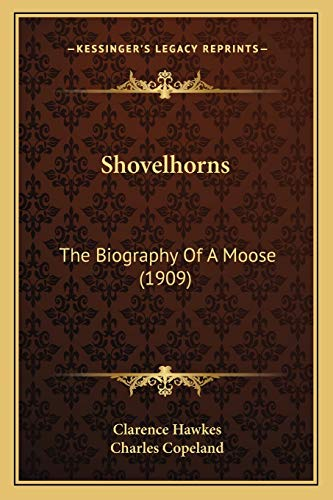 Shovelhorns: The Biography Of A Moose (1909) (9781165604128) by Clarence Hawkes