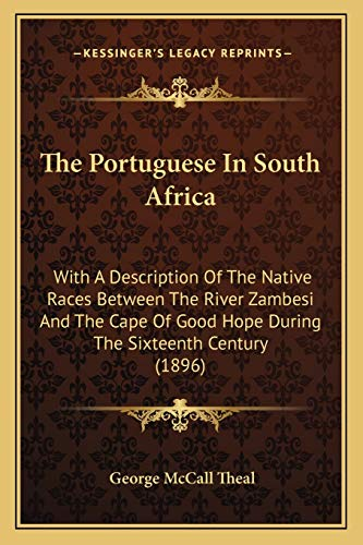 9781165608218: The Portuguese In South Africa: With A Description Of The Native Races Between The River Zambesi And The Cape Of Good Hope During The Sixteenth Century (1896)