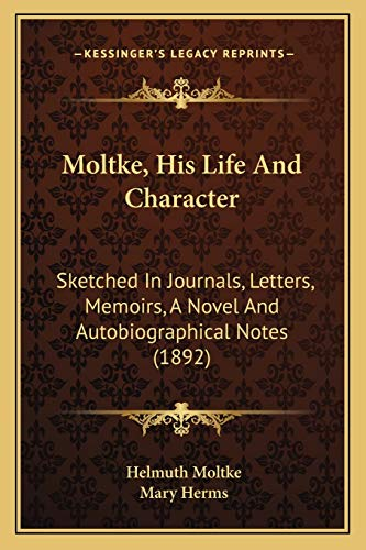 9781165609543: Moltke, His Life And Character: Sketched In Journals, Letters, Memoirs, A Novel And Autobiographical Notes (1892)