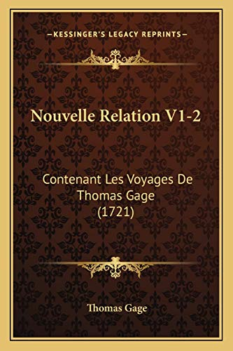 Nouvelle Relation V1-2: Contenant Les Voyages De Thomas Gage (1721) (French Edition) (9781165610716) by Thomas Gage