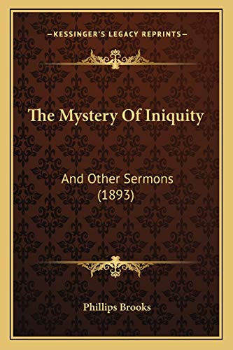 9781165610969: The Mystery Of Iniquity: And Other Sermons (1893)