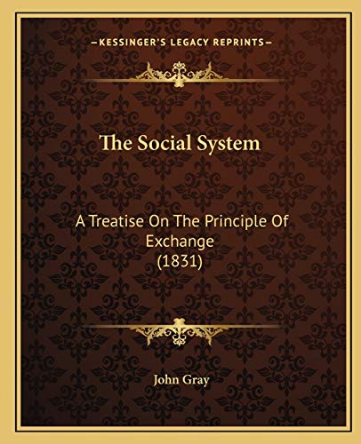 9781165611010: The Social System: A Treatise On The Principle Of Exchange (1831)