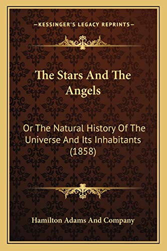 9781165611201: The Stars And The Angels: Or The Natural History Of The Universe And Its Inhabitants (1858)