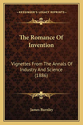 9781165611942: The Romance Of Invention: Vignettes From The Annals Of Industry And Science (1886)