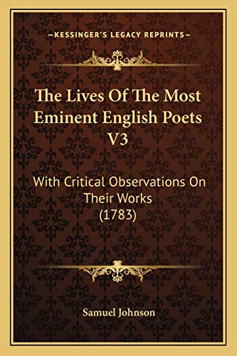 9781165612802: The Lives Of The Most Eminent English Poets V3: With Critical Observations On Their Works (1783)