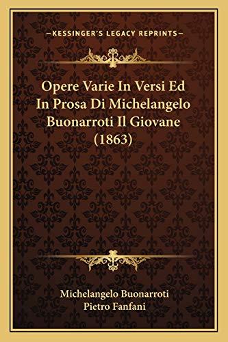 Opere Varie In Versi Ed In Prosa Di Michelangelo Buonarroti Il Giovane (1863) (Italian Edition) (1165615509) by Michelangelo Buonarroti