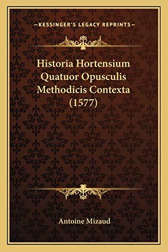 9781165615667: Historia Hortensium Quatuor Opusculis Methodicis Contexta (1577)