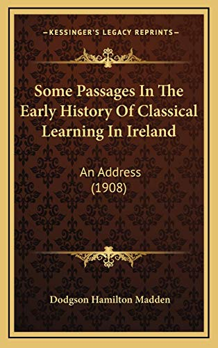 9781165616268: Some Passages In The Early History Of Classical Learning In Ireland: An Address (1908)