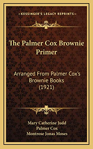 9781165616473: The Palmer Cox Brownie Primer: Arranged From Palmer Cox's Brownie Books (1921)