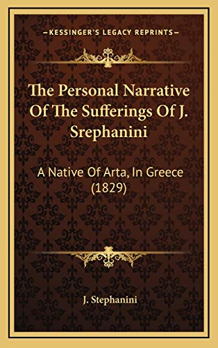 9781165618774: The Personal Narrative Of The Sufferings Of J. Srephanini: A Native Of Arta, In Greece (1829)