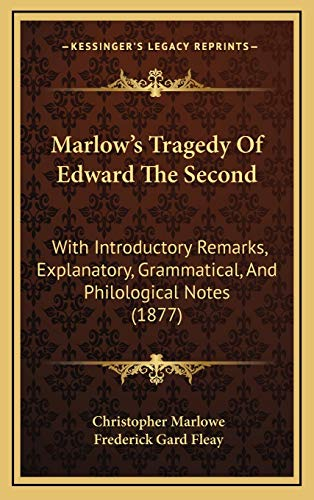 9781165619184: Marlow's Tragedy Of Edward The Second: With Introductory Remarks, Explanatory, Grammatical, And Philological Notes (1877)
