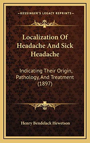9781165619313: Localization Of Headache And Sick Headache: Indicating Their Origin, Pathology, And Treatment (1897)