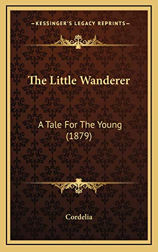 9781165619986: The Little Wanderer: A Tale For The Young (1879)