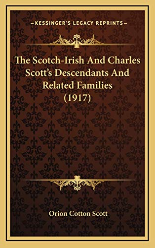 9781165621835: The Scotch-Irish And Charles Scott's Descendants And Related Families (1917)