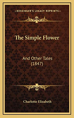 The Simple Flower: And Other Tales (1847) (1165621851) by Elizabeth, Charlotte