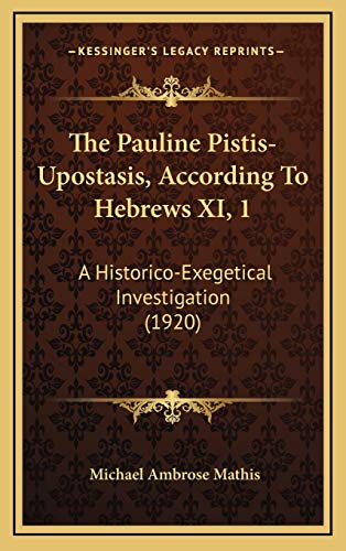 9781165622344: The Pauline Pistis-Upostasis, According To Hebrews XI, 1: A Historico-Exegetical Investigation (1920)