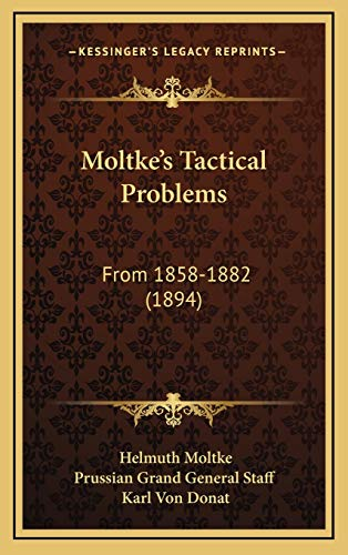9781165623174: Moltke's Tactical Problems: From 1858-1882 (1894)